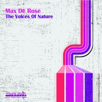 The Voices of Nature — Max de Rose