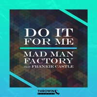 Do It For Me — Mad Man Factory