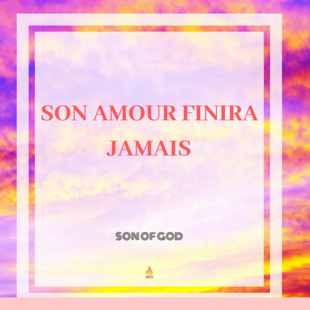 Son Amour Finira Jamais Son Of God слушать онлайн на