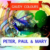 Gaudy Colours — Peter, Paul & Mary