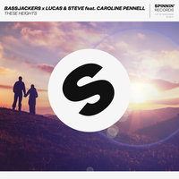 These Heights — Bassjackers, Lucas & Steve, Caroline Pennell