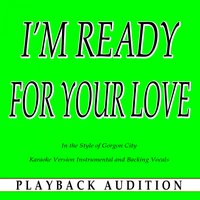 I'm Ready for Your Love (In the Style of Gorgon City) — Playback Audition