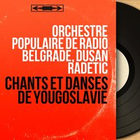 Chants et danses de Yougoslavie — Orchestre Populaire de Radio Belgrade, Dusan Radetic