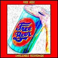 Unreleased Recordings — Free Beer
