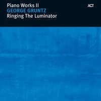 Ringing the Luminator - Piano Works II — George Gruntz