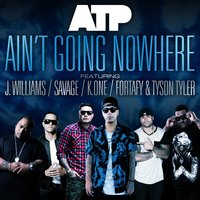Ain't Going Nowhere — J. Williams, ATP, Tyson Tyler, Fortafy, Savage, K.One