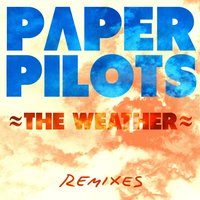 The Weather Remixes — Paper Pilots