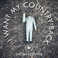 I Want My Country Back — She Makes War