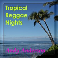 Tropical Reggae Nights — Andy Anderson