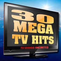 30 Mega TV Hits — TV Sounds Unlimited