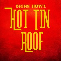 Hot Tin Roof — Brian Howe