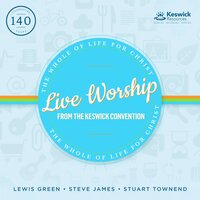Live Worship From The Keswick Convention: The Whole of Life For Christ — Keswick