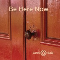 Be Here Now — Carol and Dale