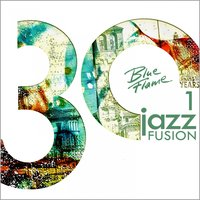 30 Years Blue Flame Records Jazz Fusion Vol .1 — сборник