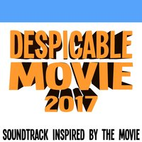 Despicable Movie 2017 (Soundtrack Inspired by the Movie) — сборник