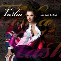 Say My Name — Tasha