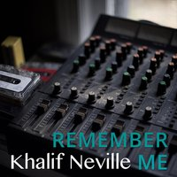 Remember Me — Khalif Neville