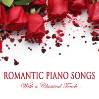 Romantic Piano Songs with a Classical Touch — Piano Love Songs & Love Songs