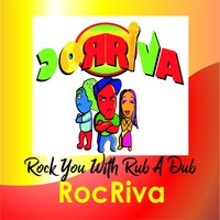 Rock You With Rub a Dub — Roc Riva