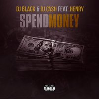 Spend Money — DJ Black, DJ Cash, Henry