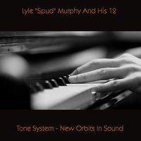 "Lyle ""Spud"" Murphy and His 12 - Tone System - New Orbits in Sound — Lyle ""Spud"" Murphy"