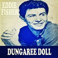 Dungaree Doll — Eddie Fisher
