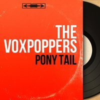 Pony Tail — The Voxpoppers