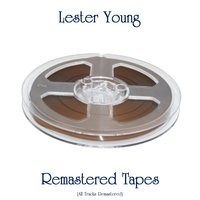 Remastered Tapes — Lester Young, Oscar Peterson / Harry Edison