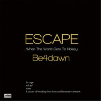 Escape — Be 4 Dawn