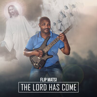 The Lord Has Come — Flip Matsi
