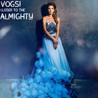 Closer to the Almighty — Vogsi