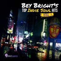 Bey Bright's Top Indie Soul Hits, Vol. 1 — Bey Bright