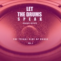 Let The Drums Speak, Vol. 2 (The Tribal Side Of House) — сборник