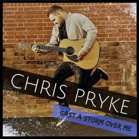 Cast a Storm over Me — Chris Pryke
