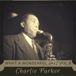 What a wonderful Jazz Vol. 8 — Charlie Parker