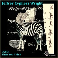 Later Than You Think — Jeffrey Cyphers Wright