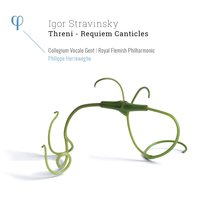 Stravinsky: Threni & Requiem Canticles — Philippe Herreweghe, Royal Flemish Philharmonic, Collegium Vocale, Ghent