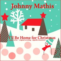 I'll Be Home for Christmas — Johnny Mathis