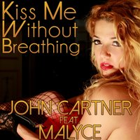 Kiss Me Without Breathing — John Cartner, Malyce