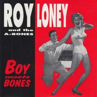 Boy Meets Bones — The A-Bones, Roy Loney