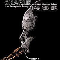 The Complete Savoy & Dial Master Takes — Charlie Parker