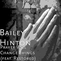 Prayer Will Change Things — Restored, Bailey Hinton