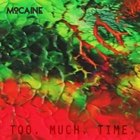 Too Much Time — Mocaine