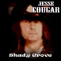 Shady Grove — Jesse Cougar