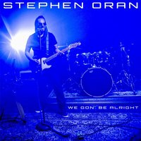 We Gon' Be Alright — Stephen Oran