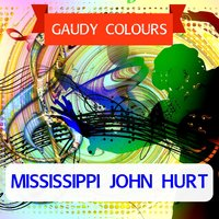 Gaudy Colours — Mississippi John Hurt