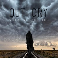 When We Collide — Out Cry