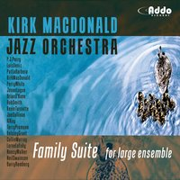 Family Suite for Large Ensemble — Kirk MacDonald Jazz Orchestra Jazz Orchestra