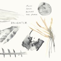 Music From Before the Storm — Daughter