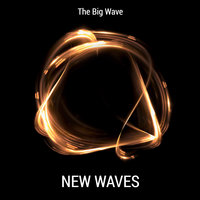New Waves — The Big Wave